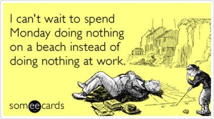 monday-holiday-work-relax-memorial-day-ecards-someecards-e1337955616535
